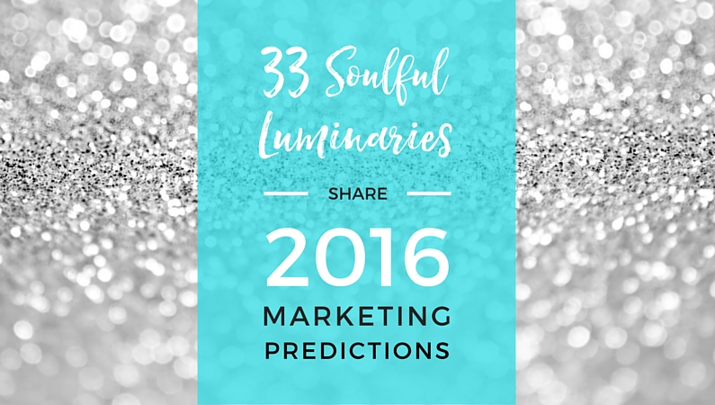 33 Soulful Luminaries Share 2016 Marketing Predictions
